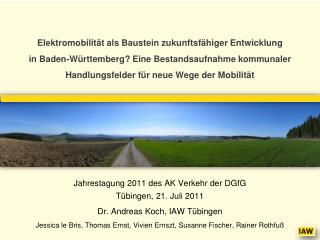 Jahrestagung 2011 des AK Verkehr der DGfG Tübingen, 21. Juli 2011 Dr. Andreas Koch, IAW Tübingen