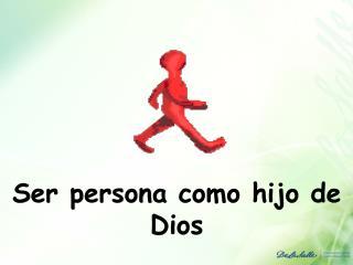 Ser persona  como hijo de Dios