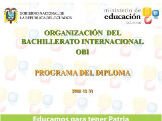 ORGANIZACIÓN  DEL BACHILLERATO INTERNACIONAL OBI PROGRAMA DEL DIPLOMA 2008-12-31