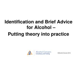 Identification and Brief Advice for Alcohol –  Putting theory into practice