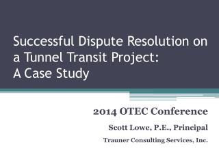 Successful Dispute Resolution on a Tunnel Transit Project:   A Case Study