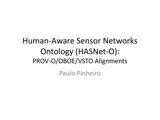 Human-Aware Sensor Networks Ontology ( HASNet -O): PROV-O/OBOE/VSTO Alignments