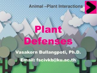 Plant Defenses  Vasakorn Bullangpoti, Ph.D. Email: fscivkb@ku.ac.th