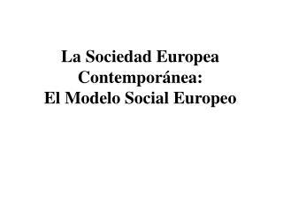 La Sociedad Europea Contempor�nea: El Modelo Social Europeo