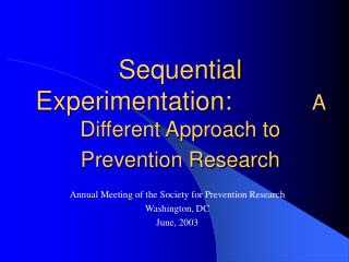 Sequential Experimentation:            A Different Approach to Prevention Research