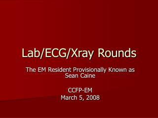 Lab/ECG/Xray Rounds