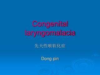 Congenital laryngomalacia