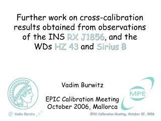 Vadim Burwitz EPIC Calibration Meeting October 2006, Mallorca