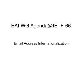 EAI WG Agenda@IETF-66