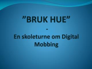 """BRUK HUE""  - En skoleturne om Digital Mobbing"