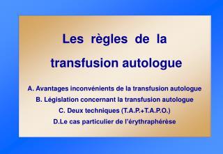 Les  règles  de  la  transfusion autologue A. Avantages inconvénients de la transfusion autologue