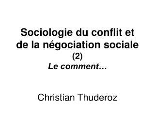 Sociologie du conflit et de la n gociation sociale  2 Le comment