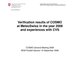 Verification results of COSMO at MeteoSwiss in the year 2008 and experiences with CVS