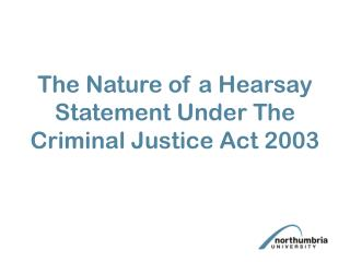 The Nature of a Hearsay Statement Under The Criminal Justice Act 2003