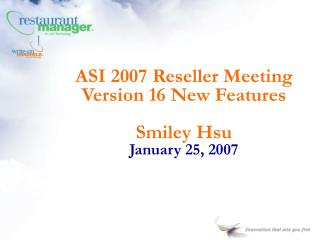 ASI 2007 Reseller Meeting Version 16 New Features Smiley Hsu January 25, 2007