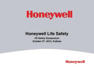 Honeywell Life Safety CII Safety Symposium  October 5 th , 2012, Kolkata