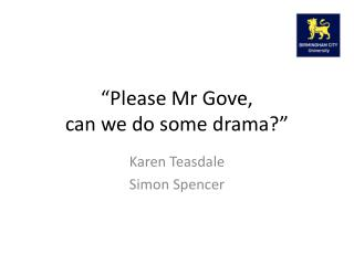 """Please Mr Gove,  can we do some drama?"""