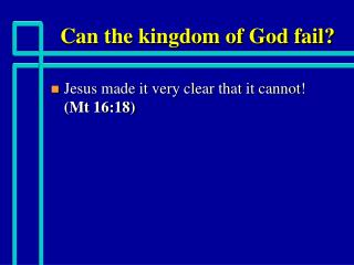 Can the kingdom of God fail?