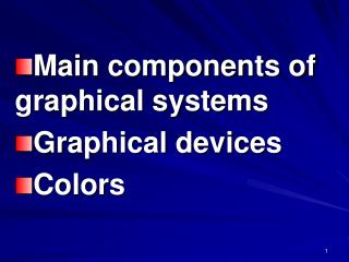 Main components of graphical systems Graphical devices Colors