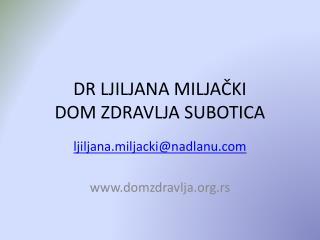 DR LJILJANA MILJAČKI DOM ZDRAVLJA SUBOTICA