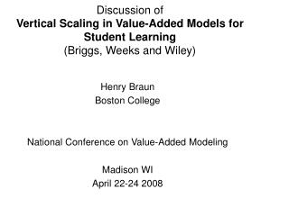 Henry Braun Boston College National Conference on Value-Added Modeling Madison WI