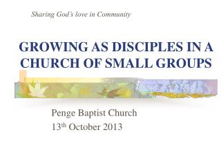 GROWING AS DISCIPLES IN A CHURCH OF SMALL GROUPS