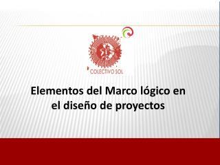 Elementos del Marco l�gico en  el dise�o de proyectos