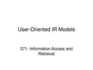 User-Oriented IR Models