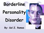 Borderline  Personality  Disorder  By: Sol Z. Ramos