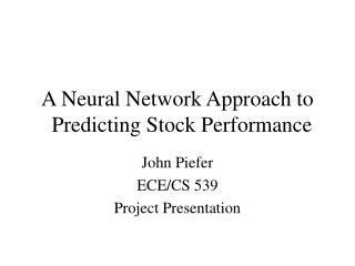 A Neural Network Approach to       Predicting Stock Performance