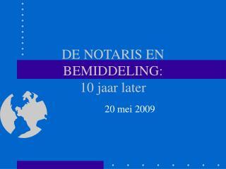 DE NOTARIS EN BEMIDDELING: 10 jaar later