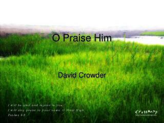 O Praise Him