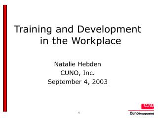 Training and Development in the Workplace Natalie Hebden  CUNO, Inc. September 4, 2003