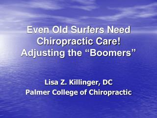 Even Old Surfers Need Chiropractic Care!  Adjusting the �Boomers�
