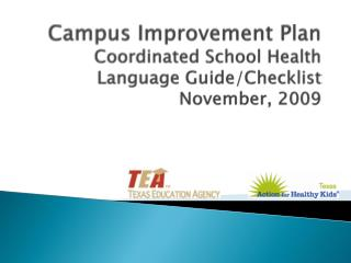 Campus  Improvement  Plan Coordinated School Health Language Guide/ Checklist November , 2009