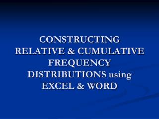 CONSTRUCTING RELATIVE  CUMULATIVE FREQUENCY DISTRIBUTIONS using EXCEL  WORD