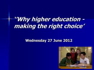 ''Why higher education - making the right choice'