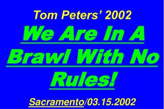 Tom Peters' 2002  We Are In A Brawl With No Rules! Sacramento /03.15.2002