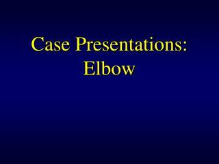Case Presentations: Elbow