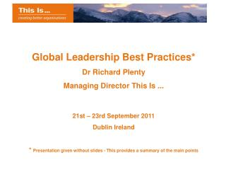 Global Leadership Best Practices* Dr Richard Plenty Managing Director This Is ...