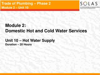 Module 2:   Domestic Hot and Cold Water Services Unit 10 – Hot Water Supply Duration – 20 Hours