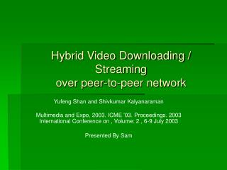 Hybrid Video Downloading / Streaming  over peer-to-peer network