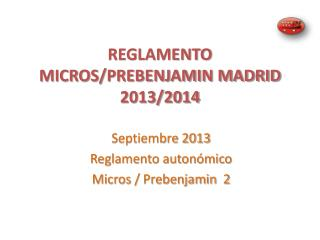 REGLAMENTO MICROS/PREBENJAMIN MADRID  2013/2014