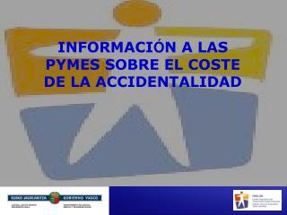 INFORMACI Ó N A LAS PYMES SOBRE EL COSTE DE LA ACCIDENTALIDAD