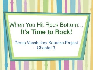 When You Hit Rock Bottom… It's Time to Rock!