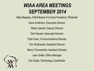 Mike Beighley, WIAA Board of Control President, Whitehall Dave Anderson, Executive Director