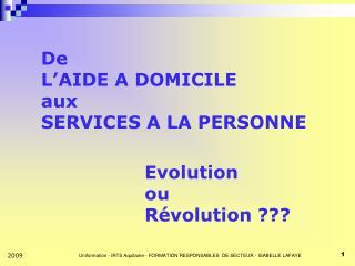 De  L AIDE A DOMICILE aux SERVICES A LA PERSONNE