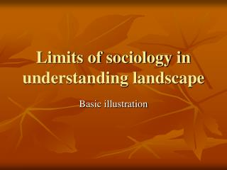 Limits of sociology in understanding landscape