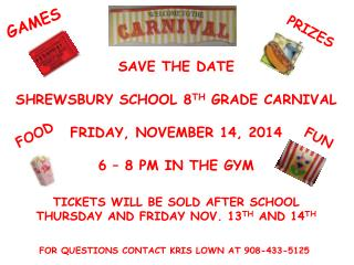 SAVE THE DATE SHREWSBURY SCHOOL 8 TH  GRADE CARNIVAL FRIDAY, NOVEMBER 14, 2014 6 – 8 PM IN THE GYM