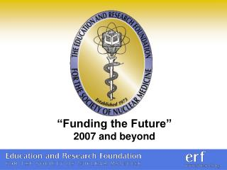 """Funding the Future"" 2007 and beyond"